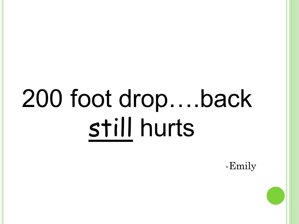 200 foot drop….back still hurts -Emily