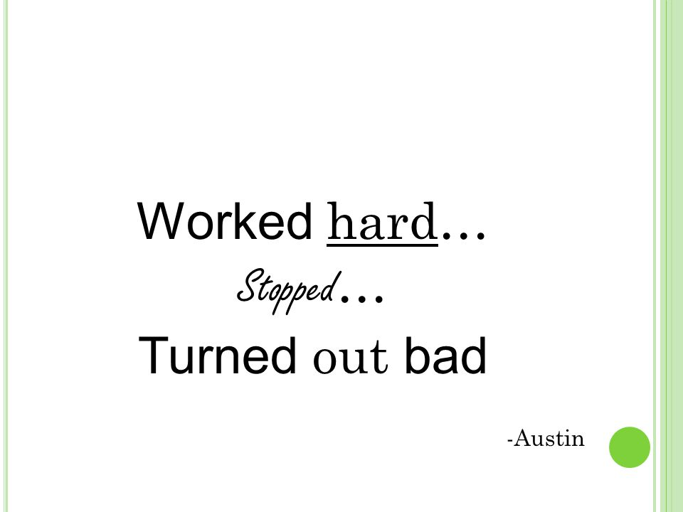 Worked hard… Stopped … Turned out bad -Austin