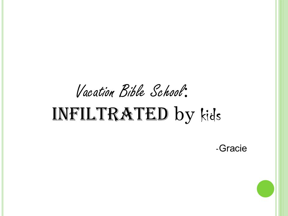 Vacation Bible School : Infiltrated by kids - Gracie