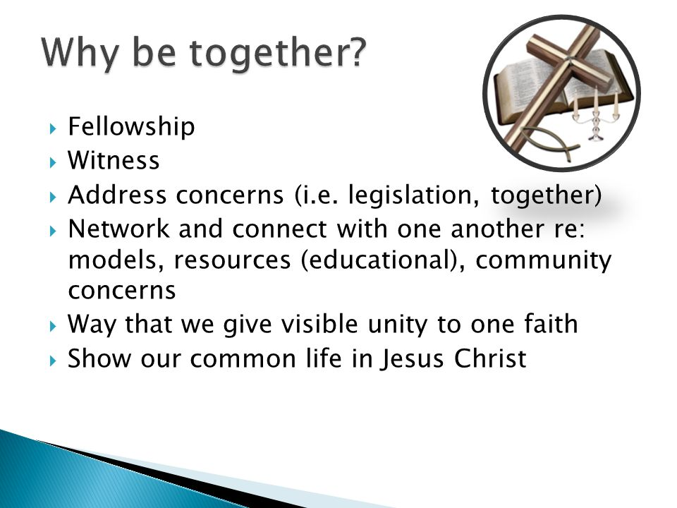  Fellowship  Witness  Address concerns (i.e. legislation, together)  Network and connect with one another re: models, resources (educational), com
