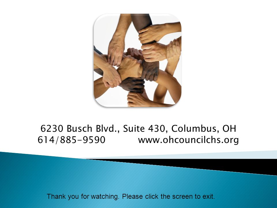 6230 Busch Blvd., Suite 430, Columbus, OH 614/885-9590 www.ohcouncilchs.org Thank you for watching.