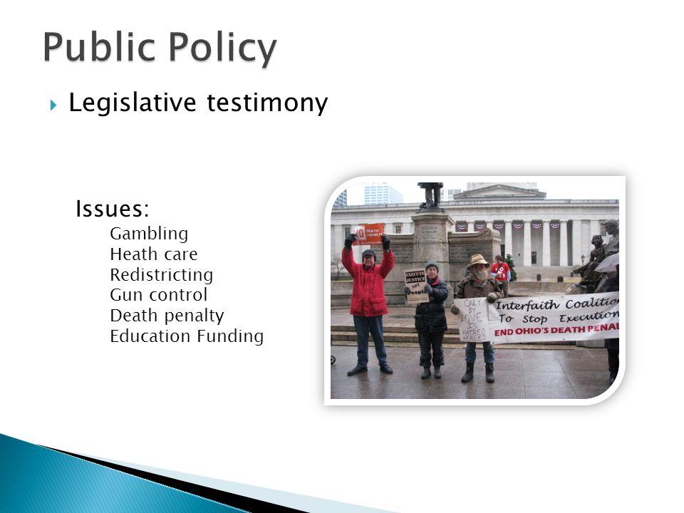  Legislative testimony Issues: Gambling Heath care Redistricting Gun control Death penalty Education Funding