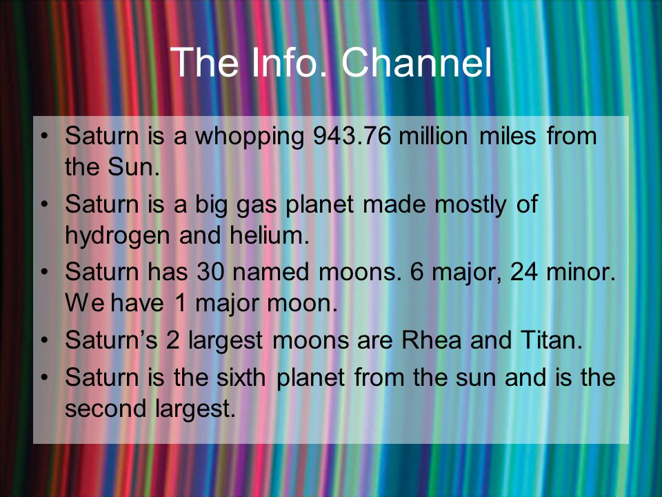 The Info. Channel Saturn is a whopping 943.76 million miles from the Sun. Saturn is a big gas planet made mostly of hydrogen and helium. Saturn has 30