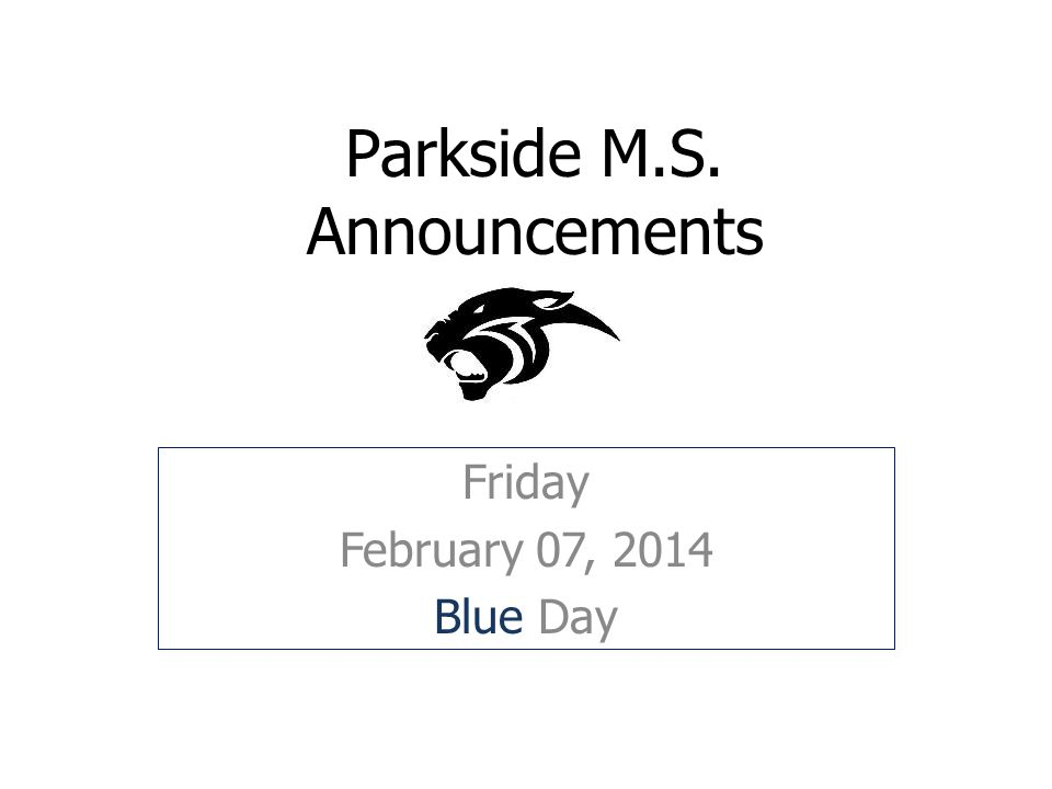 Parkside M.S. Announcements Friday February 07, 2014 Blue Day