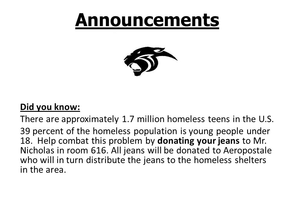 Announcements Did you know: There are approximately 1.7 million homeless teens in the U.S.