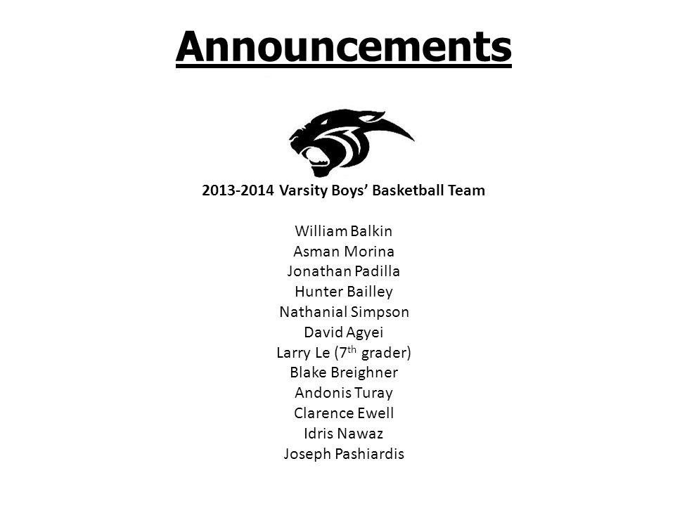 Announcements 2013-2014 Varsity Boys' Basketball Team William Balkin Asman Morina Jonathan Padilla Hunter Bailley Nathanial Simpson David Agyei Larry