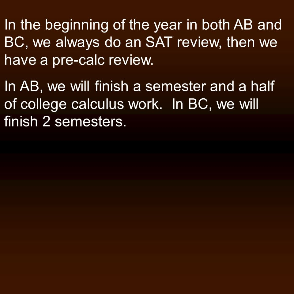 In the beginning of the year in both AB and BC, we always do an SAT review, then we have a pre-calc review.