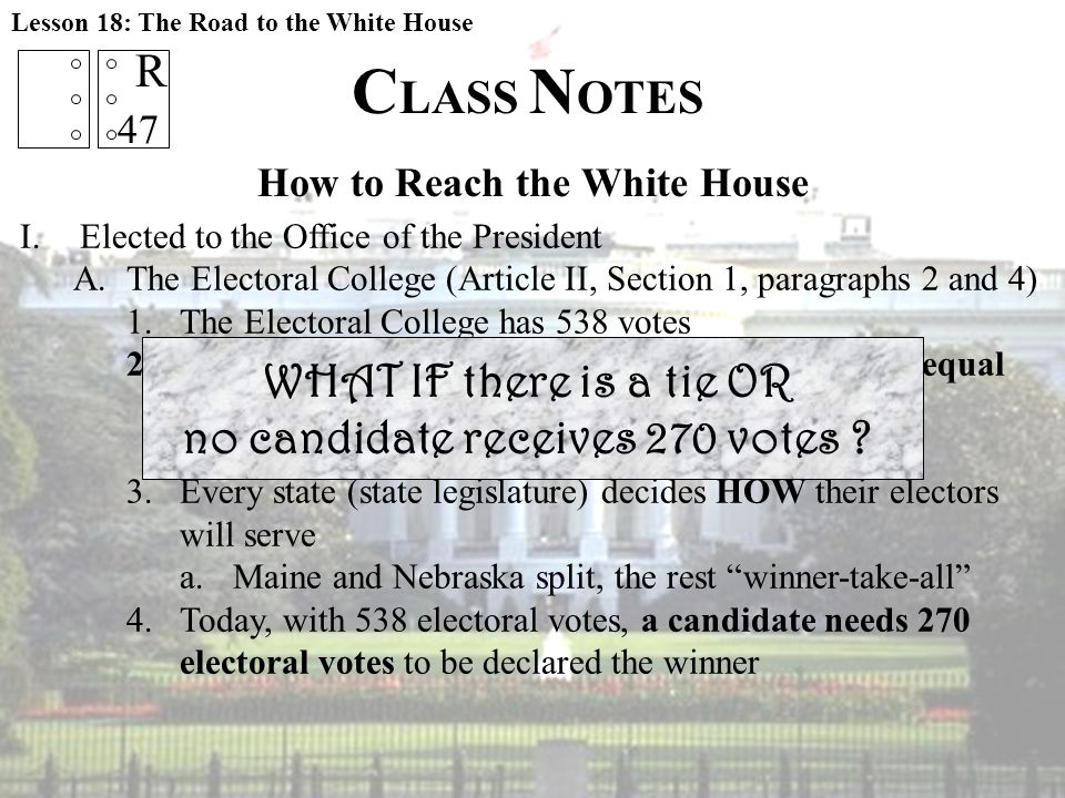 I.Elected to the Office of the President A.The Electoral College (Article II, Section 1, paragraphs 2 and 4) 1.The Electoral College has 538 votes 2.E