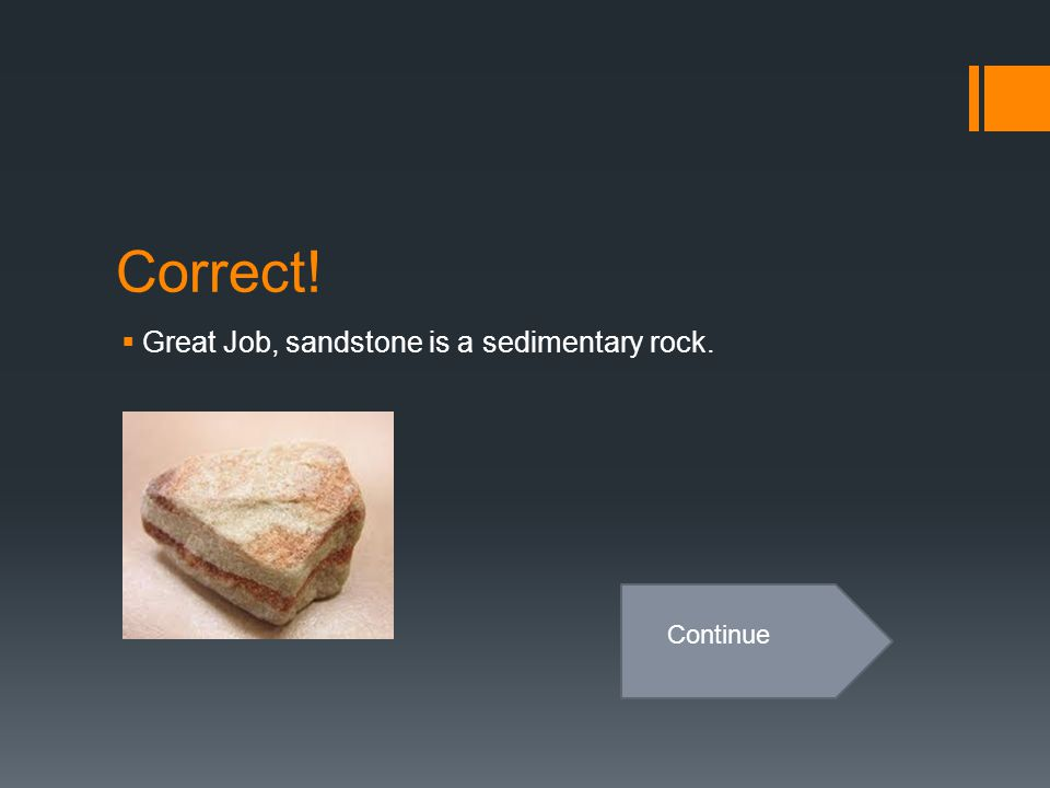 Incorrect  Sorry this rock was formed by volcanic activity. Back to Question