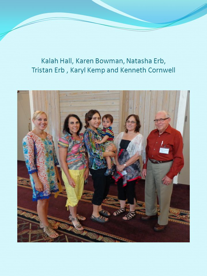 Kalah Hall, Karen Bowman, Natasha Erb, Tristan Erb, Karyl Kemp and Kenneth Cornwell