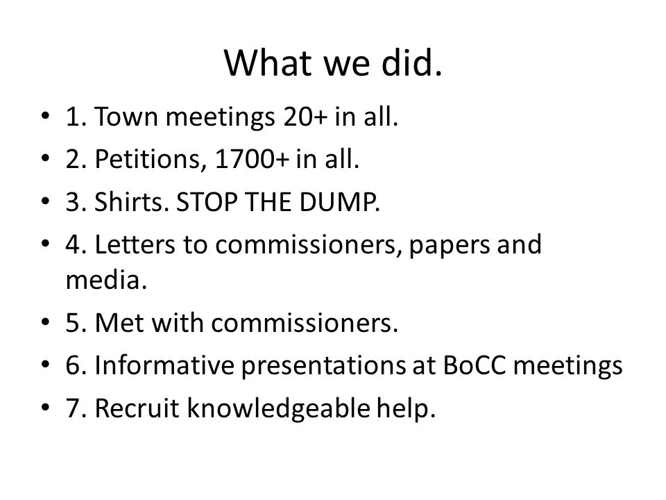 What we did. 1. Town meetings 20+ in all. 2. Petitions, 1700+ in all.