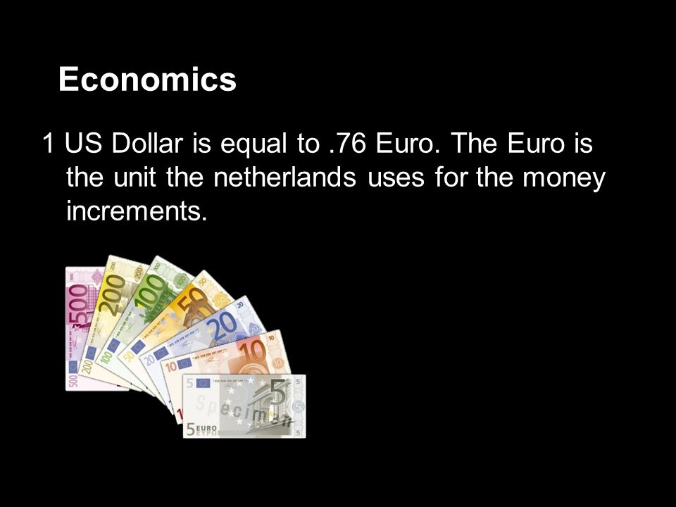 Economics 1 US Dollar is equal to.76 Euro.
