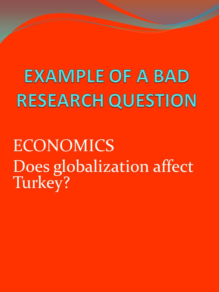 WHAT IS A GOOD RESEARCH QUESTION.