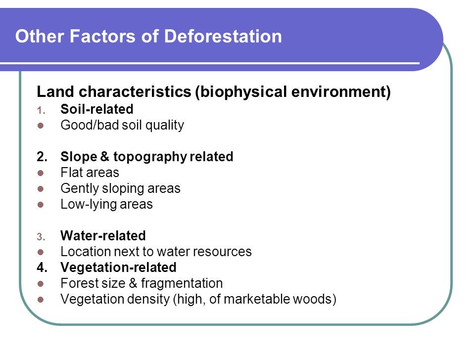 Other Factors of Deforestation Land characteristics (biophysical environment) 1.