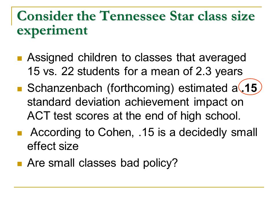 Consider the Tennessee Star class size experiment Assigned children to classes that averaged 15 vs.