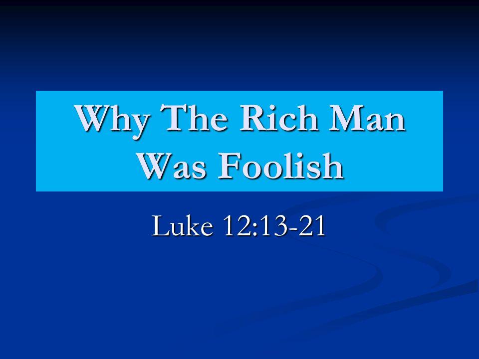 Why The Rich Man Was Foolish Luke 12:13-21