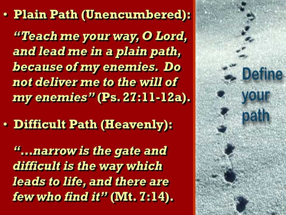 Plain Path (Unencumbered): Plain Path (Unencumbered): Teach me your way, O Lord, and lead me in a plain path, because of my enemies.