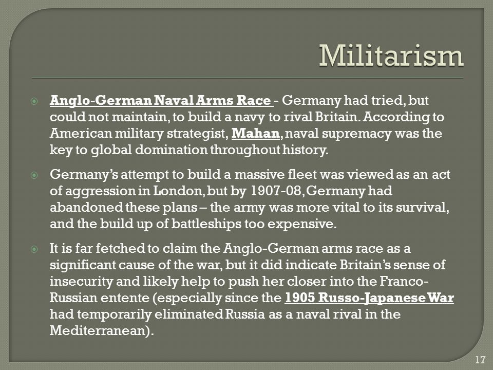  Anglo-German Naval Arms Race - Germany had tried, but could not maintain, to build a navy to rival Britain. According to American military strategis