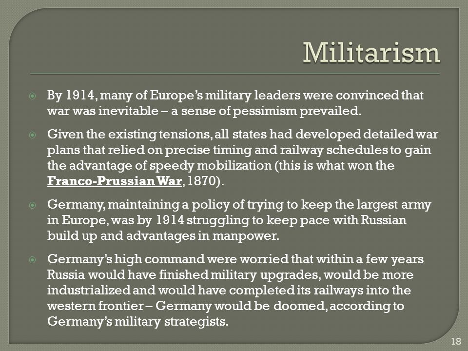  By 1914, many of Europe's military leaders were convinced that war was inevitable – a sense of pessimism prevailed.  Given the existing tensions, a