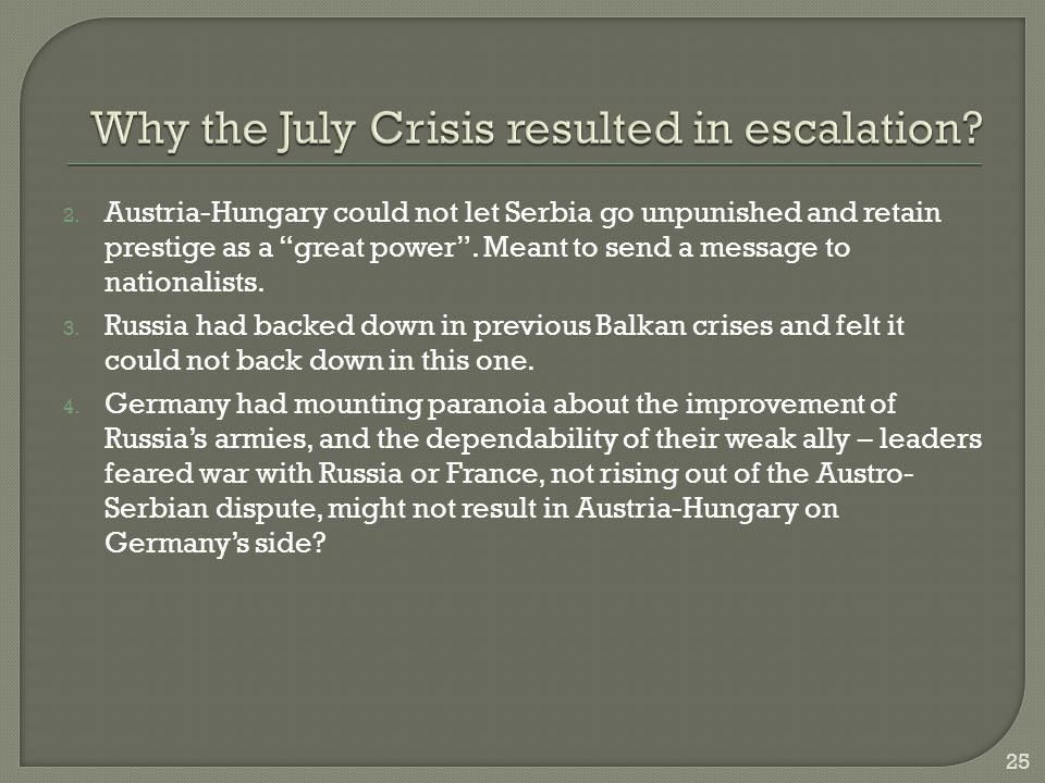 """2. Austria-Hungary could not let Serbia go unpunished and retain prestige as a """"great power"""". Meant to send a message to nationalists. 3. Russia had b"""