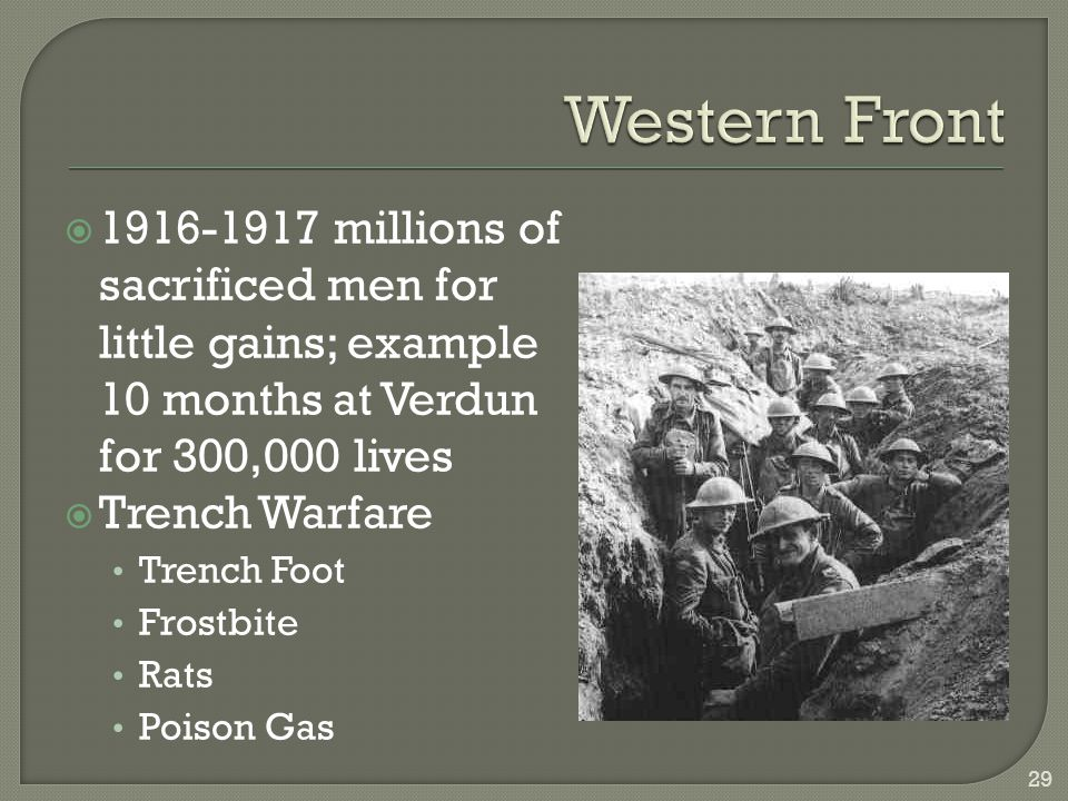  1916-1917 millions of sacrificed men for little gains; example 10 months at Verdun for 300,000 lives  Trench Warfare Trench Foot Frostbite Rats Poi