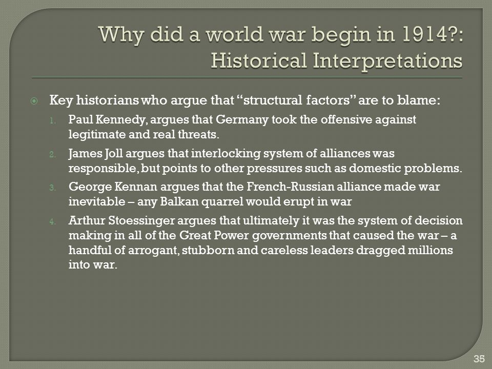 """ Key historians who argue that """"structural factors"""" are to blame: 1. Paul Kennedy, argues that Germany took the offensive against legitimate and real"""