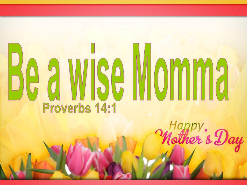 FW O I OS LE A Foolish MommaA Wise Momma ALSE sense of security ORTH is in Christ