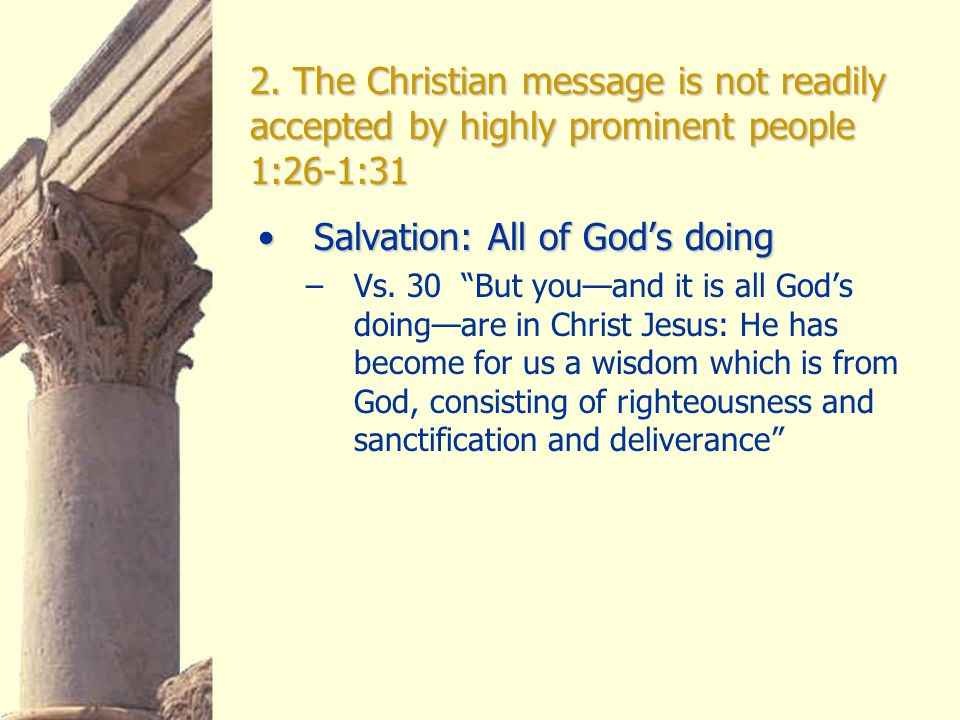 2. The Christian message is not readily accepted by highly prominent people 1:26-1:31 Salvation: All of God's doingSalvation: All of God's doing –Vs.