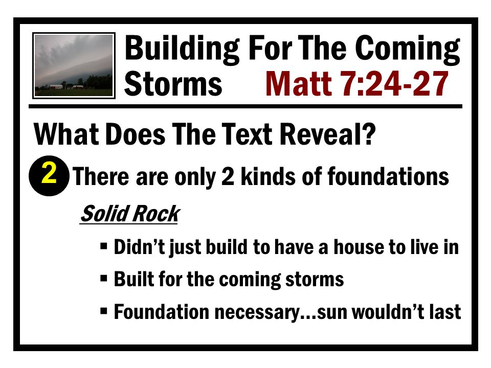 Building For The Coming Storms Matt 7:24-27 What Makes A Builder Wise? Ì He sticks to the blueprints  God always places a high premium on His plan and man's faithfulness to it Heb 8:5 Col 3:17 Mt 7:21-23 And whatever you do in word or deed, do all in the name of the Lord Jesus, giving thanks to God the Father through Him. 3
