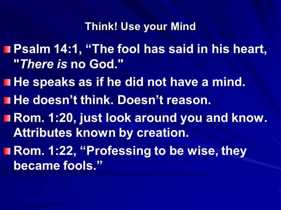 """Think! Use your Mind Psalm 14:1, """"The fool has said in his heart,"""