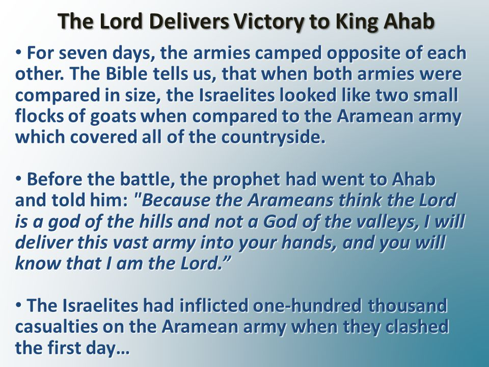The Lord Delivers Victory to King Ahab For seven days, the armies camped opposite of each other.
