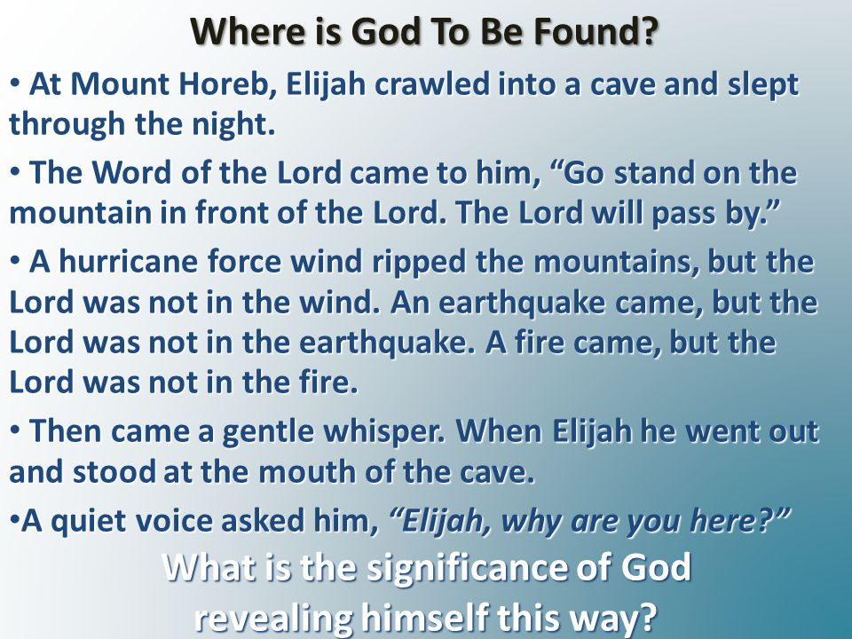Where is God To Be Found. At Mount Horeb, Elijah crawled into a cave and slept through the night.