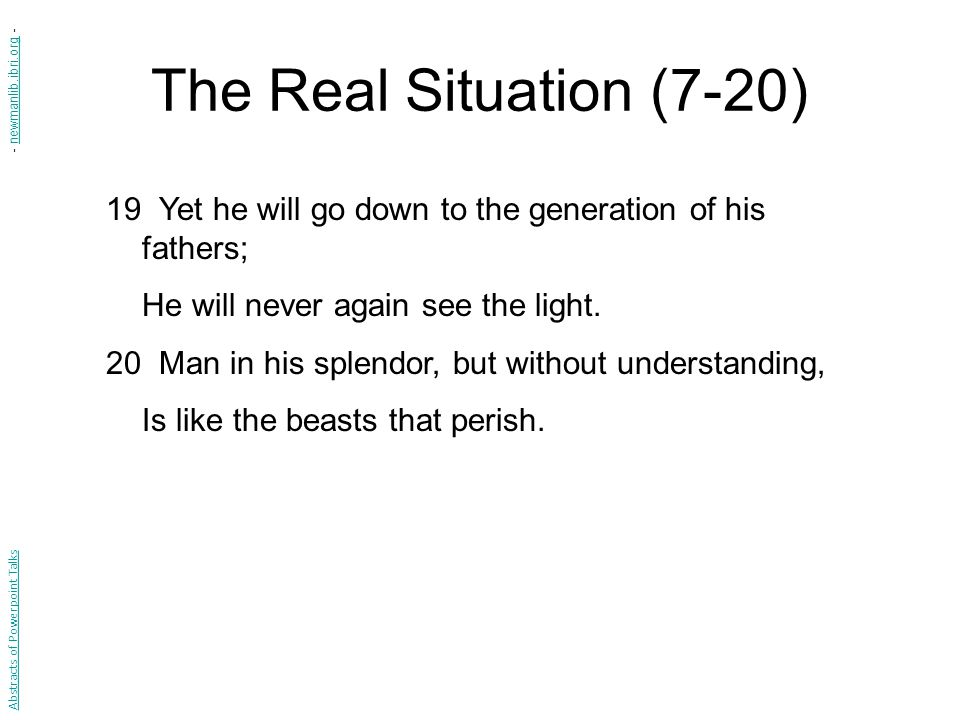 The Real Situation (7-20) 19 Yet he will go down to the generation of his fathers; He will never again see the light.