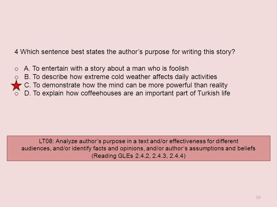 4 Which sentence best states the author's purpose for writing this story? o A. To entertain with a story about a man who is foolish o B. To describe h