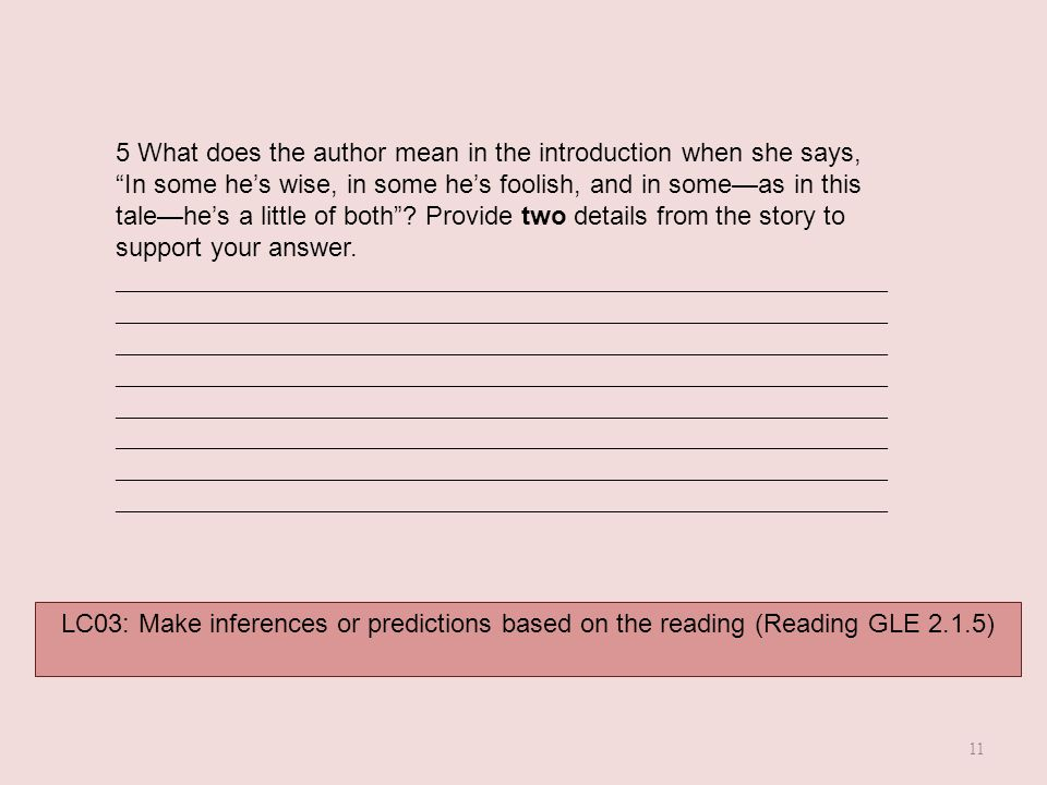 """LC03: Make inferences or predictions based on the reading (Reading GLE 2.1.5) 5 What does the author mean in the introduction when she says, """"In some"""
