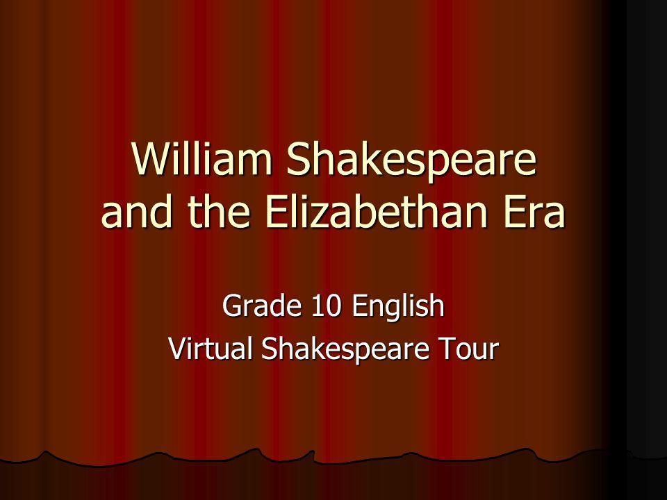 William Shakespeare and the Elizabethan Era Grade 10 English Virtual Shakespeare Tour