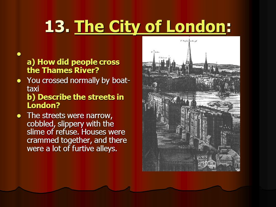 13. The City of London: The City of LondonThe City of London a) How did people cross the Thames River? a) How did people cross the Thames River? You c