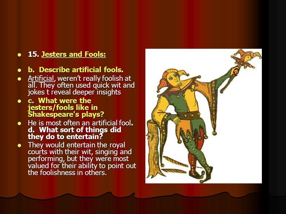 15. Jesters and Fools: 15. Jesters and Fools: Jesters and Fools:Jesters and Fools: b. Describe artificial fools. b. Describe artificial fools. Artific