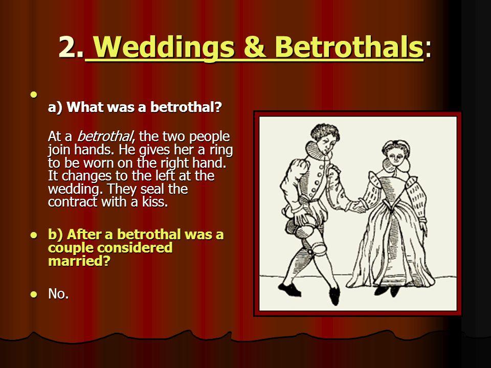 2. Weddings & Betrothals: Weddings & Betrothals Weddings & Betrothals a) What was a betrothal? a) What was a betrothal? At a betrothal, the two people