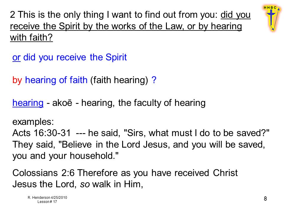 R. Henderson 4/25/2010 Lesson # 17 8 2 This is the only thing I want to find out from you: did you receive the Spirit by the works of the Law, or by h