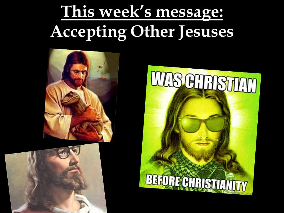 This week's message: Accepting Other Jesuses
