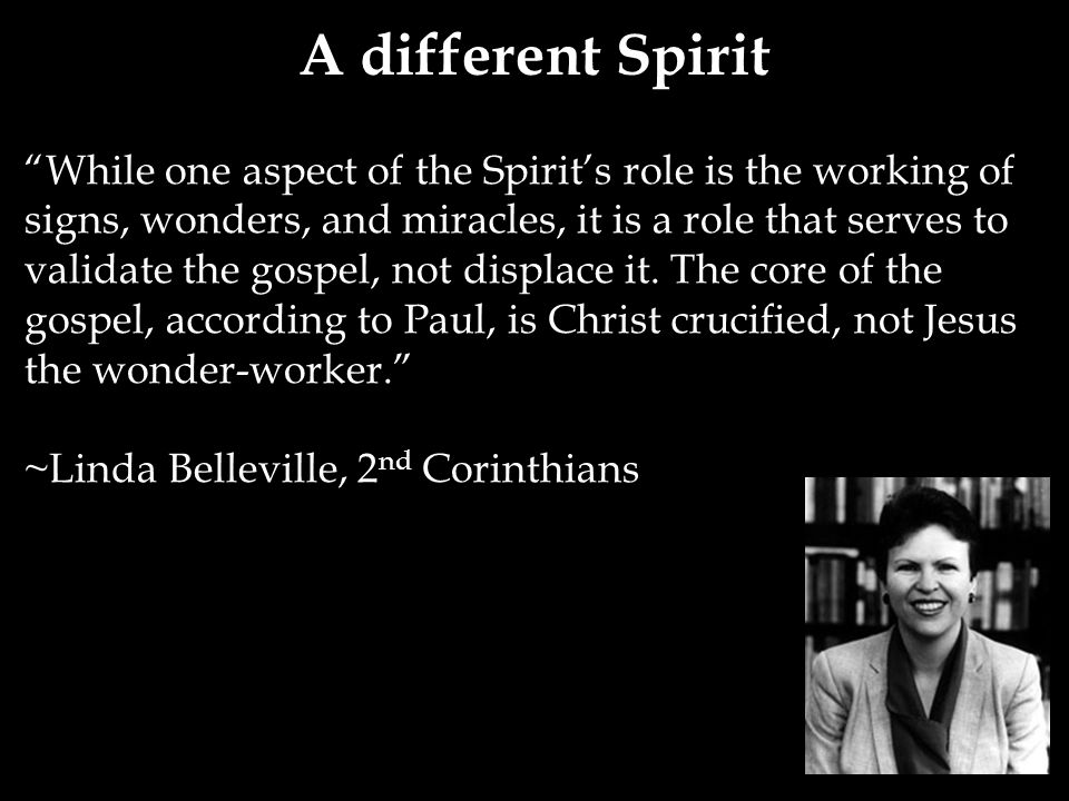 While one aspect of the Spirit's role is the working of signs, wonders, and miracles, it is a role that serves to validate the gospel, not displace it.