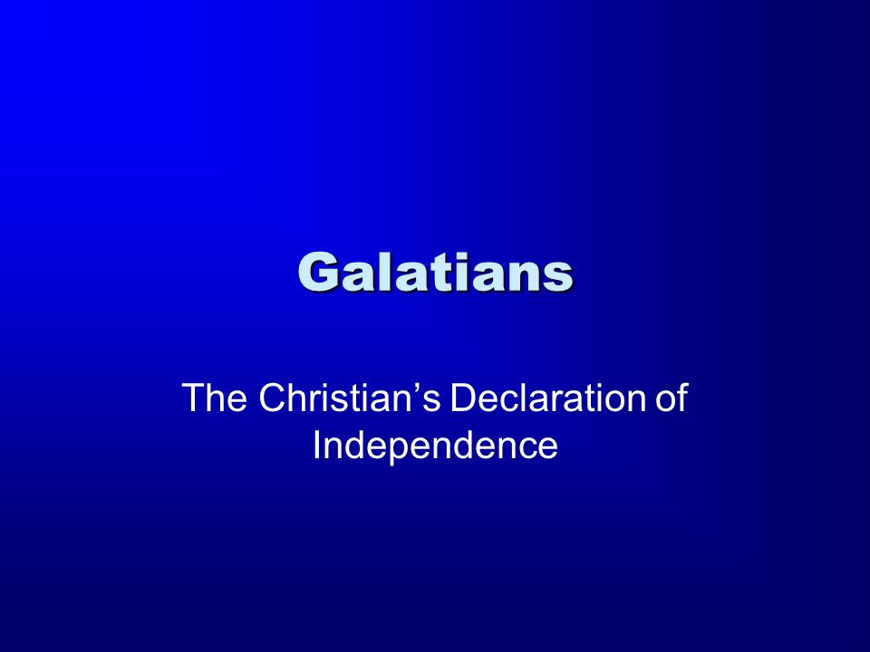 Galatians The Christian's Declaration of Independence