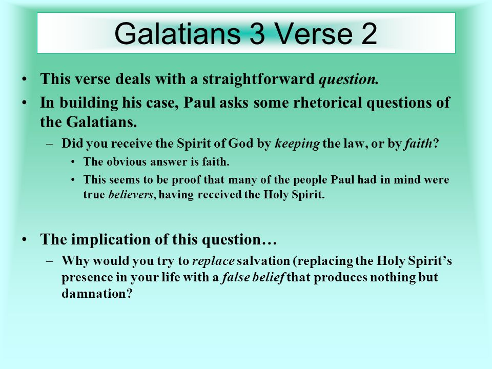 Galatians 3 Verse 2 This verse deals with a straightforward question.