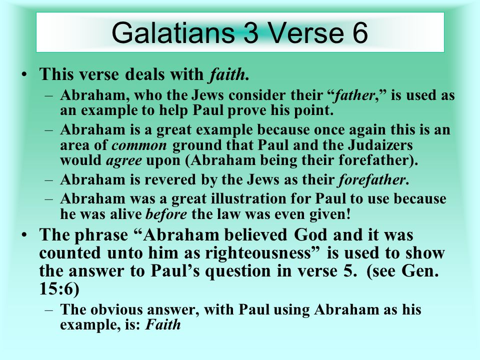 Galatians 3 Verse 6 This verse deals with faith.