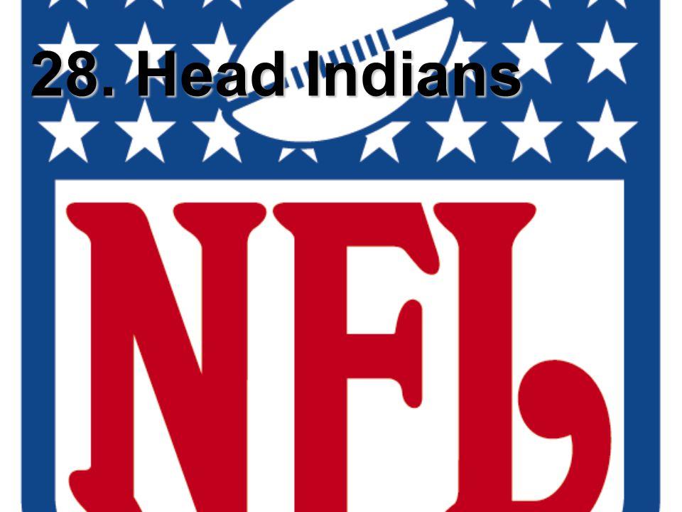 28. Head Indians