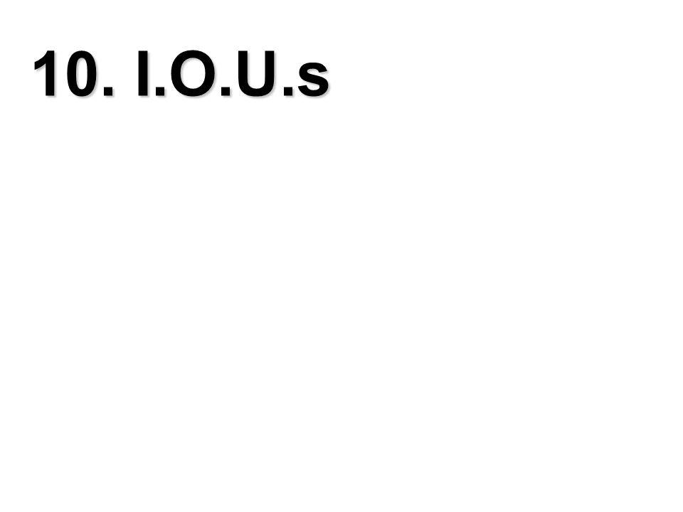 10. I.O.U.s