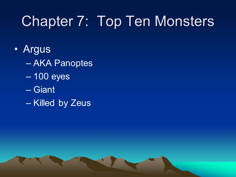 Chapter 7: Top Ten Monsters Argus –AKA Panoptes –100 eyes –Giant –Killed by Zeus