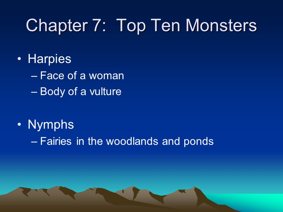 Chapter 7: Top Ten Monsters Harpies –Face of a woman –Body of a vulture Nymphs –Fairies in the woodlands and ponds