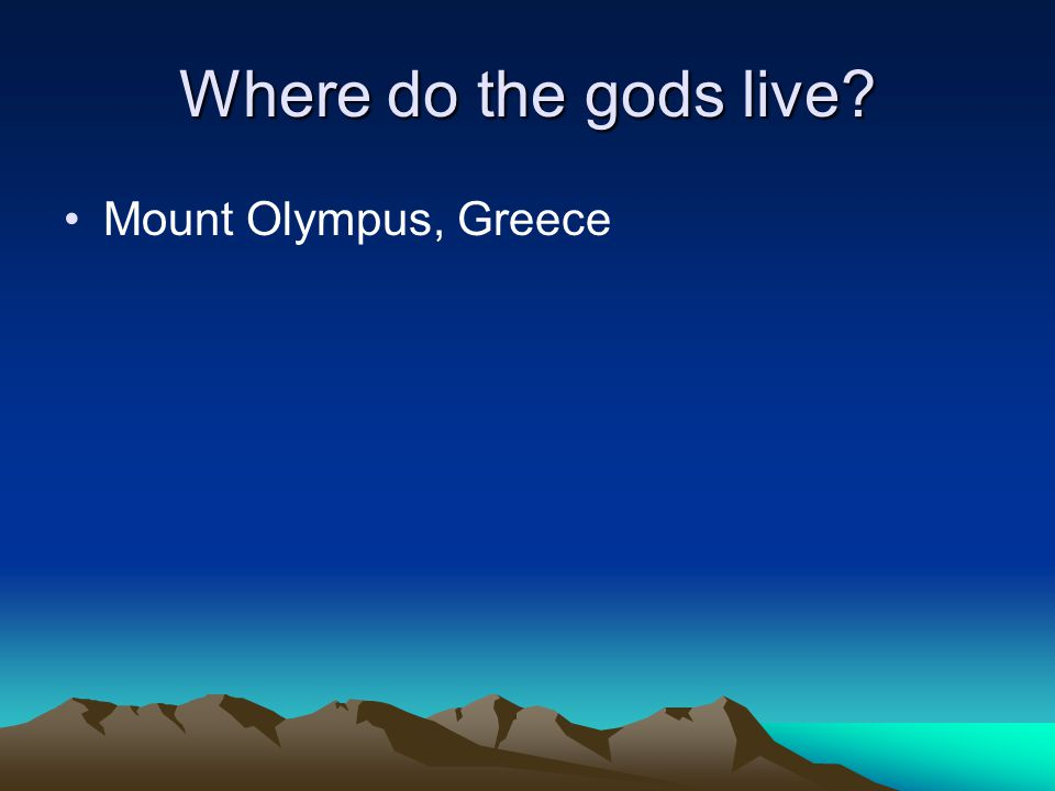 Where do the gods live? Mount Olympus, Greece
